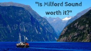Is Milford Sound Worth It?