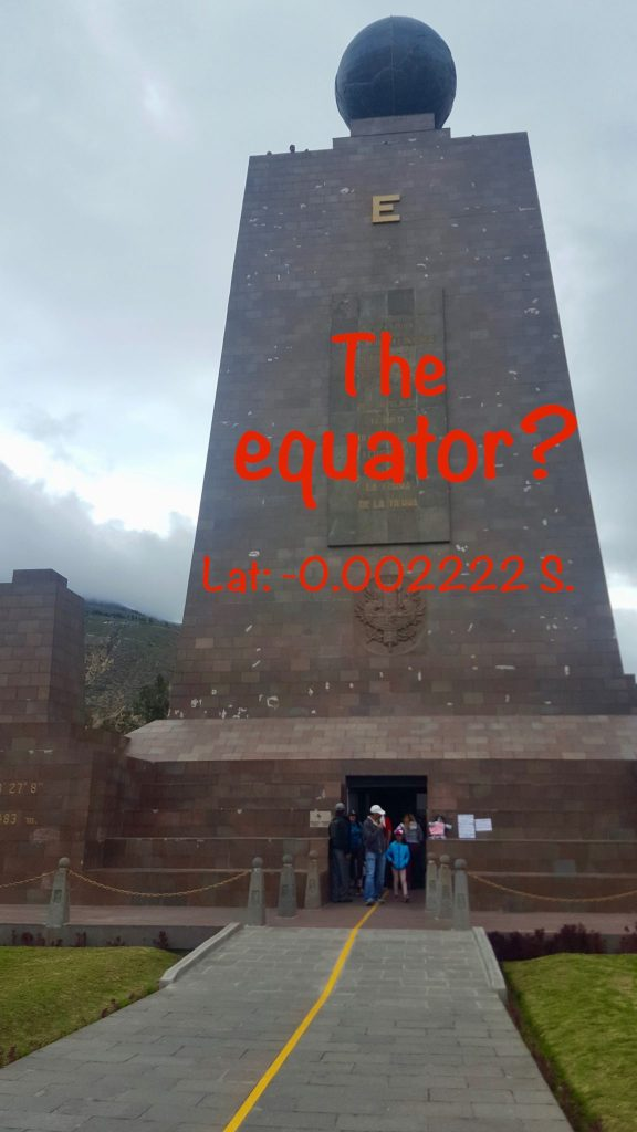 The equator monument at Ciudad del Mundo isn't actually on the equator as proven by GPS