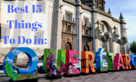 15 Best Things To Do in Queretaro Mexico: Travel Guide