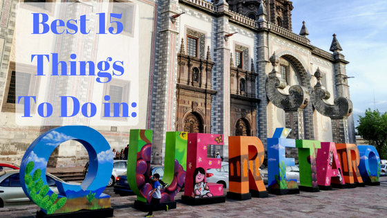 Best 15 Things To Do in Queretaro Mexico