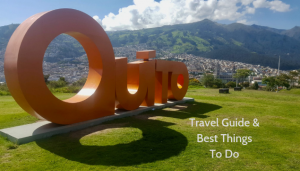 Best Things To Do in Quito Travel Guide